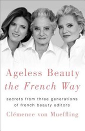 Ageless Beauty the French Way | Clemence Von Mueffling |