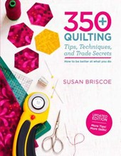 350+ Quilting Tips, Techniques, and Trade Secrets | Susan Briscoe |