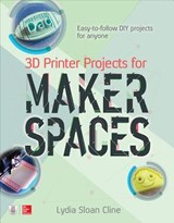 3D Printer Projects for Makerspaces | Lydia Sloan Cline |