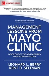 Management Lessons from Mayo Clinic | Berry, Leonard L. ; Seltman, Kent D. |