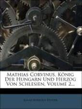 Mathias Corvinus, König der Hungarn und Großherzog von Schlesien.