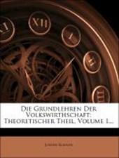 Die Grundlehren der Volkswirthschaft: erster oder theoretischer Theil