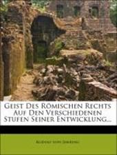 Geist des römischen Rechts auf den verschiedenen Stufen seiner Entwicklung.