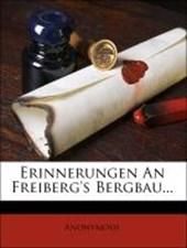 Erinnerungen an Freiberg's Bergbau.