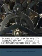 Sonne, Mond und Sterne: Ein Beitrag zur Mythologie und Culturgeschichte der Urzeit.