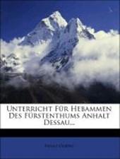 Unterricht für die Hebammen des Fürstenthums Anhalt-Dessau.