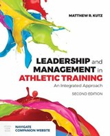 Leadership and Management in Athletic Training | Kutz, Matthew R., Ph.D. |