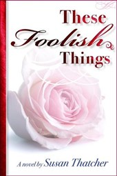These Foolish Things | Susan Thatcher |