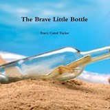 Brave Little Bottle | Tracy Carol Taylor |