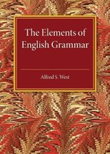 Elements of English Grammar | Alfred S West |