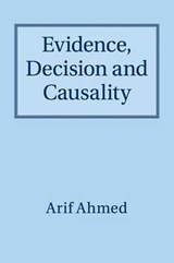 Evidence, Decision and Causality | Arif Ahmed |