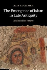 Emergence of Islam in Late Antiquity | Aziz Al-Azmeh |