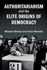 Authoritarianism and the Elite Origins of Democracy | Michael Albertus |