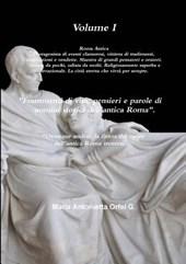 """Volume I """"Frammenti Di Vita, Pensieri E Parole Di Uomini Storici Dell'antica Roma"""" """"Ovunque Andrai, La Firma del Cuore Dell'antica Roma Troverai"""" ."""