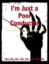 I'm Just a Poor Conductor | Jrh |