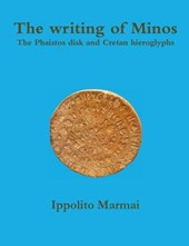 The Writing of Minos the Phaistos Disk and Cretan Hieroglyphs