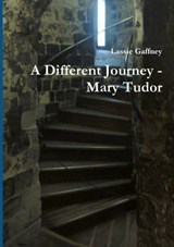 A Different Journey - Mary Tudor | Lassie Gaffney |