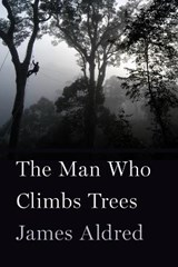 The Man Who Climbs Trees | James Aldred |