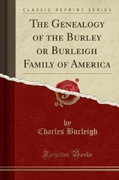 The Genealogy of the Burley or Burleigh Family of America (Classic Reprint)