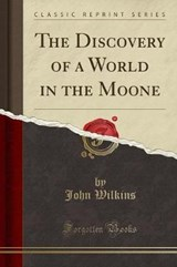 The Discovery of a World in the Moone (Classic Reprint) | John Wilkins |