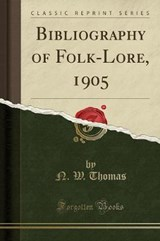 Bibliography of Folk-Lore, 1905 (Classic Reprint) | N. W. Thomas |