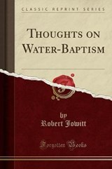 Thoughts on Water-Baptism (Classic Reprint) | Robert Jowitt |