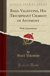 Basil Valentine, His Triumphant Chariot of Antimony