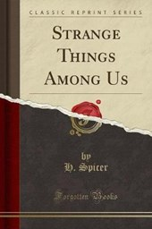 Strange Things Among Us (Classic Reprint)