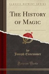 The History of Magic, Vol. 2 of 2 (Classic Reprint)