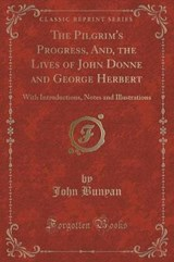 The Pilgrim's Progress, And, the Lives of John Donne and George Herbert | John Bunyan |