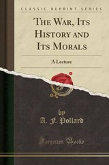The War, Its History and Its Morals | A. F. Pollard |
