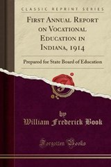 First Annual Report on Vocational Education in Indiana, | William Frederick Book |