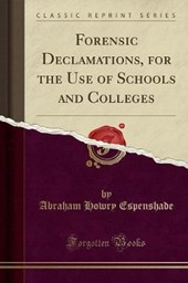 Forensic Declamations, for the Use of Schools and Colleges (Classic Reprint)