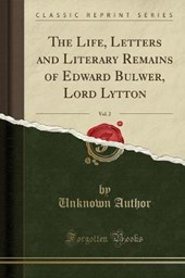 The Life, Letters and Literary Remains of Edward Bulwer, Lord Lytton, Vol. 2 (Classic Reprint)