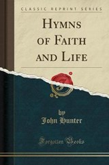 Hymns of Faith and Life (Classic Reprint) | John Hunter |