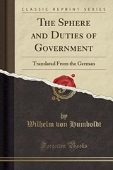 The Sphere and Duties of Government | Wilhelm Von Humboldt |