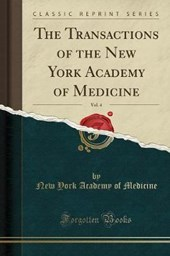 The Transactions of the New York Academy of Medicine, Vol. 4 (Classic Reprint)