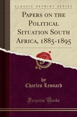 Papers on the Political Situation South Africa, 1885-1895 (Classic Reprint) | Charles Leonard |