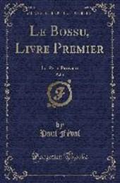 Le Bossu, Livre Premier, Vol.