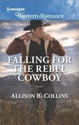 Falling for the Rebel Cowboy | Allison B. Collins |