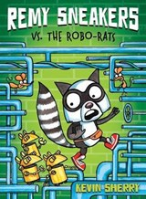Remy Sneakers Vs. the Robo-Rats | Kevin Sherry |
