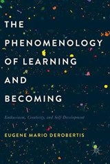 The Phenomenology of Learning and Becoming | Eugene Mario DeRobertis |