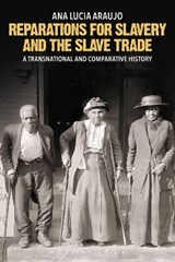 Reparations for Slavery and the Slave Trade | Ana Lucia Araujo |