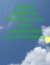 English Advanced Vocabulary for Upper Intermediate and Proficiency