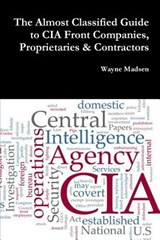 The Almost Classified Guide to CIA Front Companies, Proprietaries & Contractors | Wayne Madsen |
