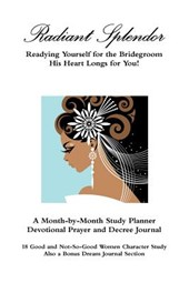 Radiant Splendor - Readying Yourself for the Bridegroom