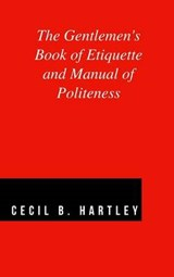 The Gentlemen's Book of Etiquette and Manual of Politeness | Cecil B. Hartley |