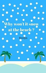 Why Won't It Snow at the Beach? | Evelyn |