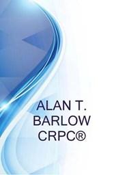 Alan T. Barlow Crpc(r), Private Wealth Advisor, President, Alan Barlow & Associates