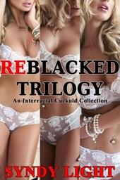 ReBlacked Trilogy: An Interracial Cuckold Collection